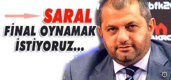 """Mustafa Saral: """"Final oynamak istiyoruz"""""""